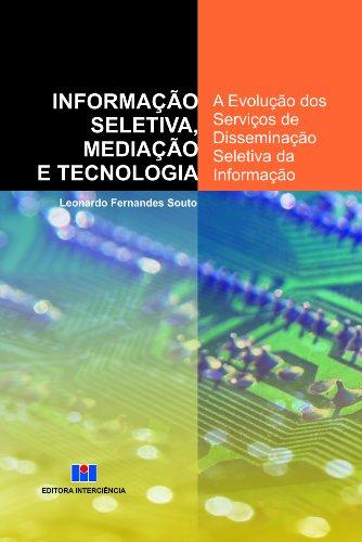 9788571932418: Informação Seletiva , Mediação e Tecnologia. A Evolução dos Serviços de Disseminação Seletiva da Informação (Em Portuguese do Brasil)