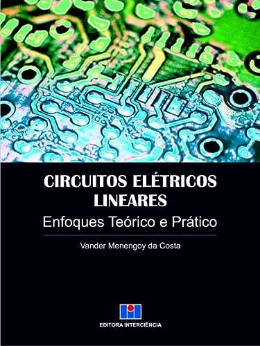 9788571933019: Circuitos Eletricos Lineares: Enfoques Teorico e Pratico