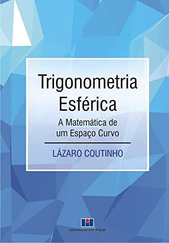 9788571933675: Trigonometria Esferica: A Matematica de um Espaco Curvo