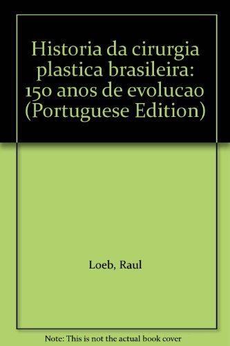 Historia Da Cirurgia Plastica Brasileira 150 Anos: Loeb, Raul