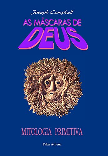 9788572420518: Máscaras de Deus: Mitologia Primitiva, As - Vol. 1