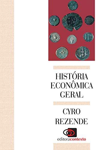 História Econômica Geral (Em Portuguese do Brasil): Cyro Rezende