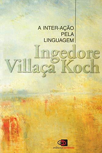 A inter-acao pela linguagem (Colecao Repensando a: Koch, Ingedore Grunfeld