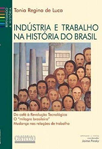 Indústria e Trabalho na História do Brasil: Tânia Regina De