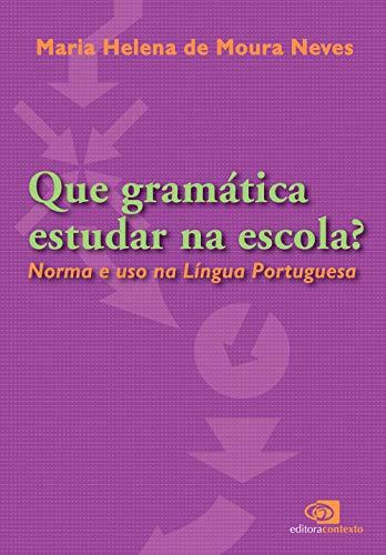 Que gramática estudar na escola? : norma e uso na língua portuguesa. - Neves, Maria Helena de Moura