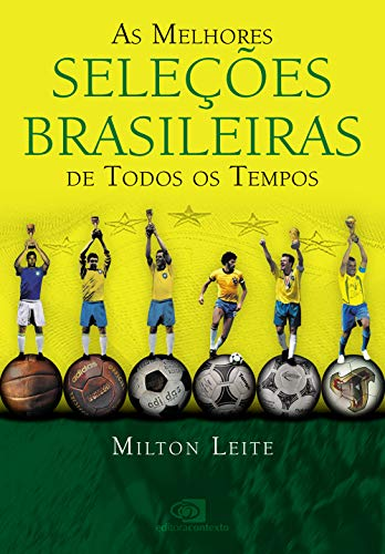 As melhores seleções brasileiras de todos os: Leite, Milton