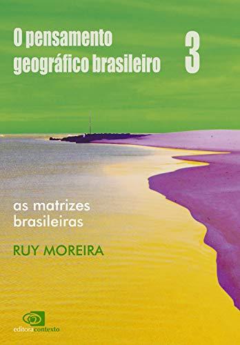 O pensamento geográfico brasileiro. vol. 3: Moreira, Ruy