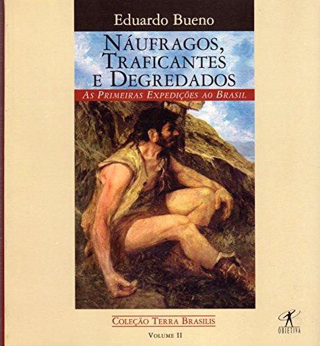 Náufragos, traficantes e degredados: As primeiras expedições: Eduardo Bueno