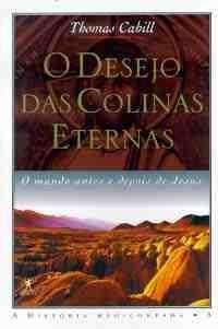 Desejo das Colinas Eternas: O mundo antes e depois de Jesus (Em Portugues do Brasil) - Thomas Cahill, (Translator) Ana Luiza Dantas Borges