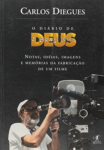 9788573025675: O Diario de Deus E Brasileiro: Notas, Ideias, Imagens E Memorias Da Fabricac~ao de Um Filme (Portuguese Edition)