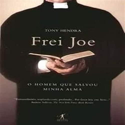 Frei Joe : O Homem Que Salvou Minha Alma {BRAZILIAN PORTUGUESE} {ENGLISH TITLE-FATHER JOE--THE MAN ...