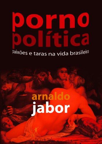 9788573027945: PORNO POLITICA - PAIXOES E TARAS NA VIDA BRASLEIRA - PORTUGUES BRASIL