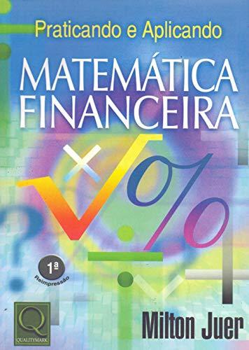 9788573038552: Praticando e Aplicando: Matematica Financeira
