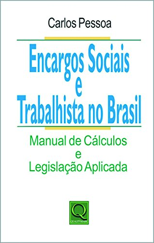 9788573039498: Encargos Sociais e Trabalhistas no Brasil: Manual de Calculos e Legislacao Aplicada