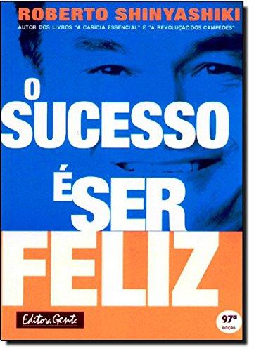 O Sucesso � Ser Feliz: Roberto Shinyashiki