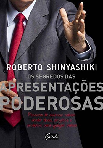 Segredos das Apresentacoes Poderosas (Em Portugues do Brasil): ROBERTO SHINYASHIKI
