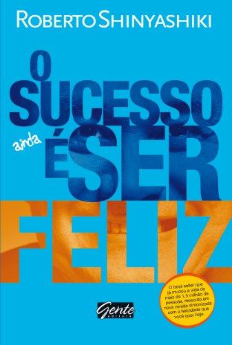 Sucesso Ainda e Ser Feliz (Em Portugues: Roberto Shinyashiki