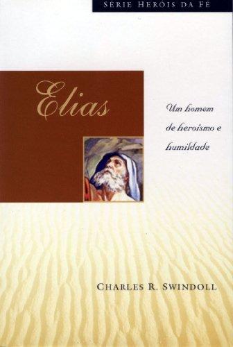 9788573252521: Elias: um Homem de Heroísmo e Humildade