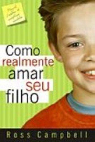9788573254198: Como Realmente Amar Seu Filho