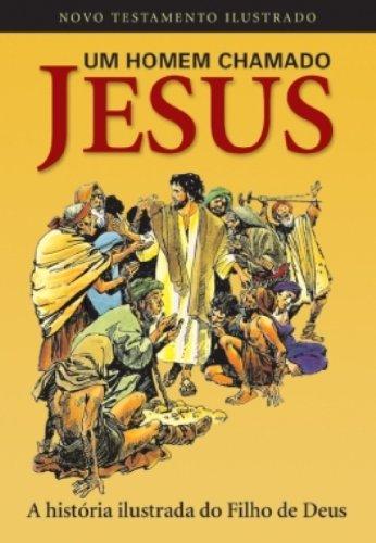 Um Homem Chamado Jesus. A Hist?ria Ilustrada: Peter Tolni