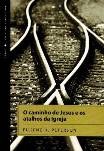 9788573255867: Caminhos De Jesus E Os Atalhos Da Igreja, Eugene Peterson