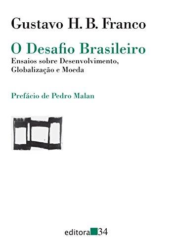 O desafio brasileiro: Ensaios sobre desenvolvimento, globalizacao e moeda (Portuguese Edition): ...
