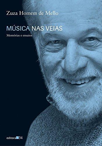 Musica NAS Veias: Memorias E Ensaios (Portuguese Edition): Zuza Homem de Mello