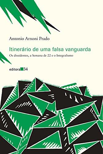 Itinerario de uma falsa vanguarda : os dissidentes, a Semana de 22 e o Integralismo: Prado, Antonio...