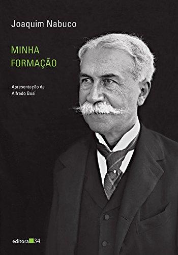 Minha Formacao - Joaquim Nabuco (Em Portugues: Joaquim Nabuco