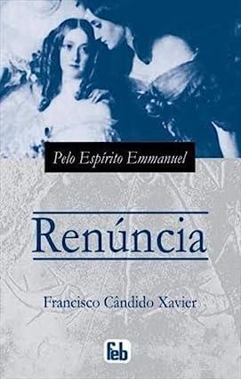 Renuncia : historia real, seculo de luis: Xavier, Francisco Cândido