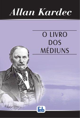 Livro dos Médiuns (O) (Portuguese Edition): Allan Kardec