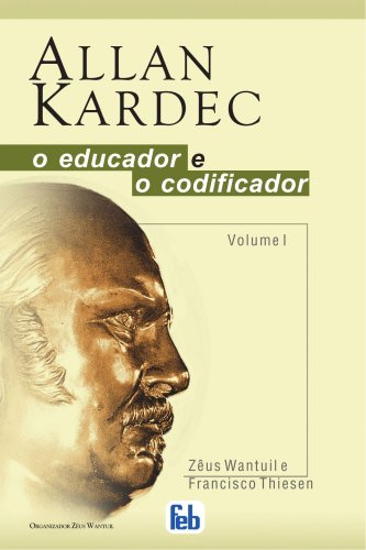 Allan Kardec, o Educador e o Codificador: Wantuil/Thiesen, Zêus/Francisco
