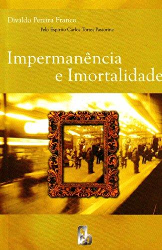 Impermanência e Imortalidade (Portuguese Edition): Divaldo Pereira Franco