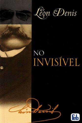 No Invisível (Portuguese Edition): Denis, L�on