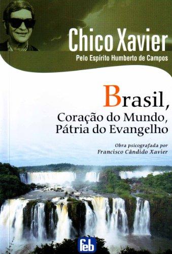 Brasil, Coração do Mundo, Pátria do Evangelho (Portuguese Edition): Xavier, ...