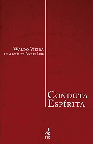 Conduta Espirita (Portuguese Edition): Vieira, Waldo
