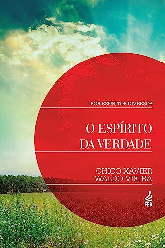 O Espirito da Verdade (Portuguese Edition): Xavier, Francisco Candido;