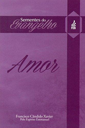 Sementes do Evangelho. Amor (Em Portuguese do: Francisco Candido Xavier