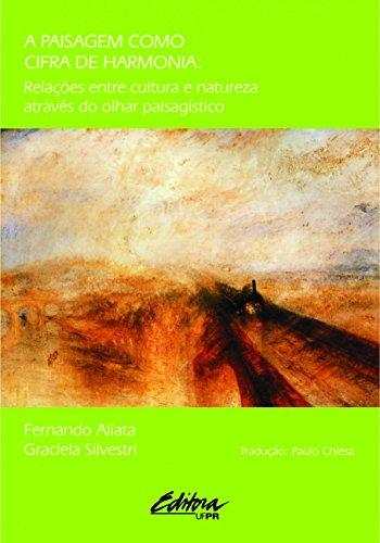 9788573352160: Paisagem Como Cifra de Harmonia: Relac›es Entre Cultura e Natureza Atraves do Olhar Paisag'stico