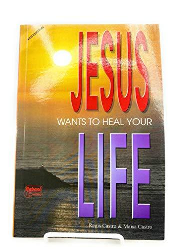 Jesus Wants to Heal Your Life: Castro, Regis &