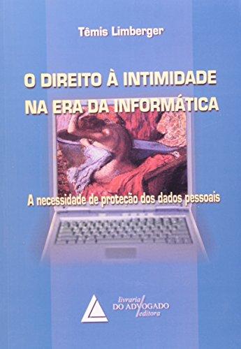 9788573484632: Direito a Intimidade na Era da Informatica, O: A Necessidade de Protecao dos Dados Pessoais