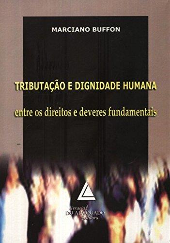 9788573486117: Tributacao e Dignidade Humana: Entre os Direitos e Deveres Fundamentais