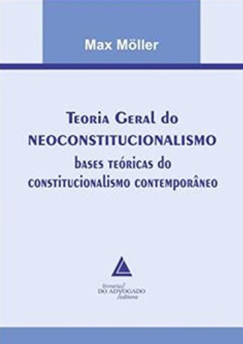 9788573487558: Teoria Geral do Neoconstitucionalismo: Bases Teoricas do Constitucionalismo Contemporaneo