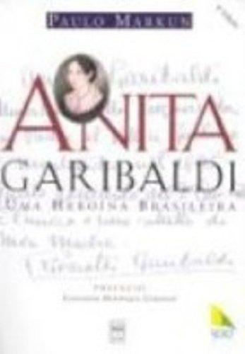 Anita Garibaldi: Uma heroina brasileira (Portuguese: Paulo Markun