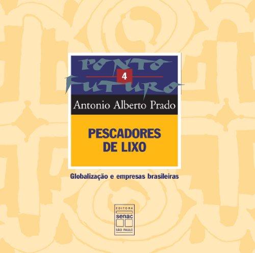 Pescadores de lixo : globalização e empresas: Prado, Antonio Alberto
