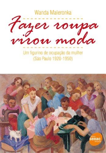 9788573595307: Fazer Roupa Virou Moda: Um Figurino de Ocupacao Da Mulher, Sao Paulo 1920-1950