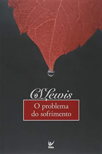 O PROBLEMA DO SOFRIMENTO - PORTUGUES BRASIL: C. S. Lewis