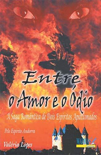9788573743579: Entre O Amor E O Odio. A Saga Romantica De Dois Espíritos Apaixonados (Em Portuguese do Brasil)