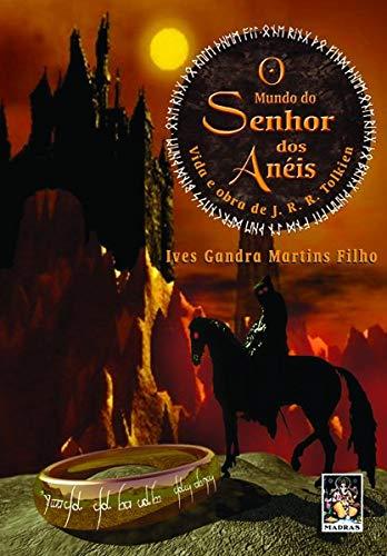 Mundo do Senhor dos Anéis, O: Ives Gandra Martins