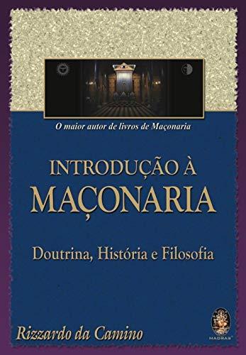 Introducao A Ma?onaria. Doutrina, Historia E Filosofia: Rizzardo da Camino